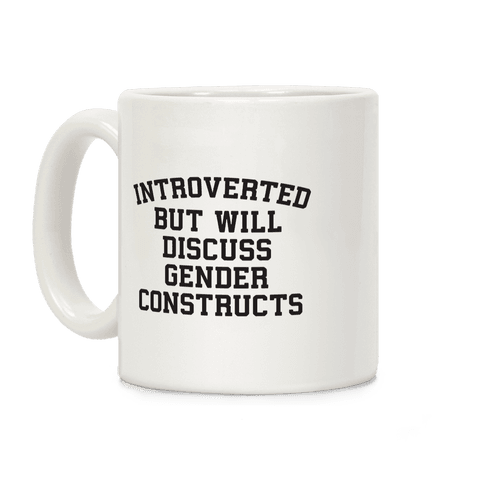 Introverted But Will Discuss Gender Constructs Coffee Mug