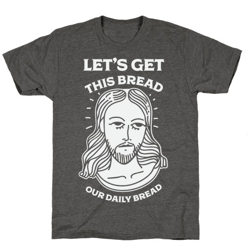 Let's Get This Bread, Our Daily Bread T-Shirt