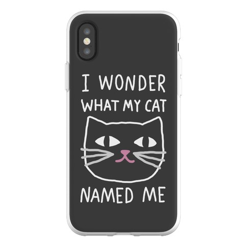I Wonder What My Cat Named Me Phone Flexi-Case
