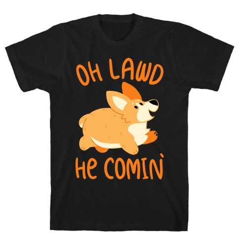 Oh Lawd He Comin' Corgi T-Shirt