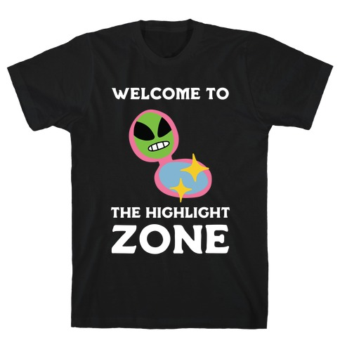 Welcome to The Highlight Zone T-Shirt