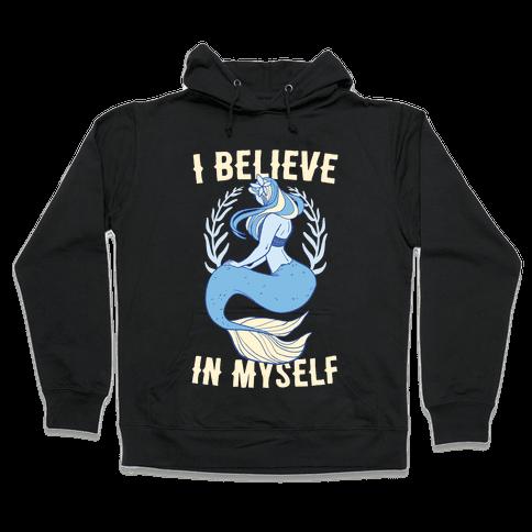 I Believe In Myself - Mermaid Hooded Sweatshirt