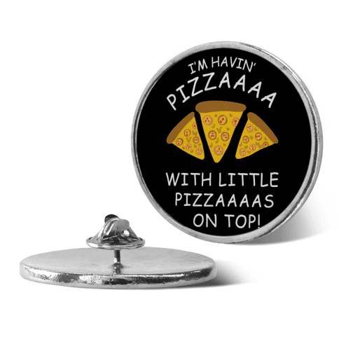 I'm Having Pizzaaaa With Little Pizzaaaas On Top Trump pin