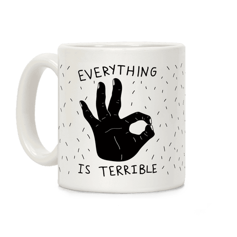 Everything Is Terrible Coffee Mug