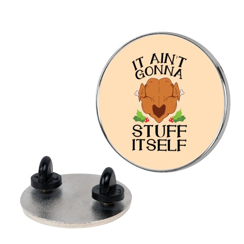 It Ain't Gonna Stuff Itself Pin