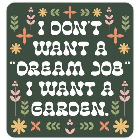 "I Don't Want A ""Dream Job"" I Want A Garden Die Cut Sticker"