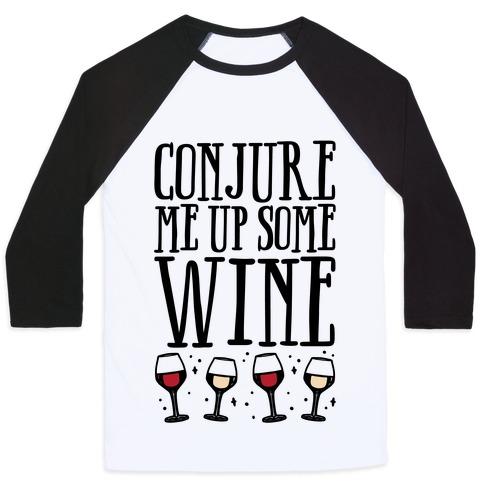 Conjure Me Up Some Wine  Baseball Tee