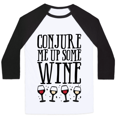 Conjure Me Up Some Wine  Baseball Tee