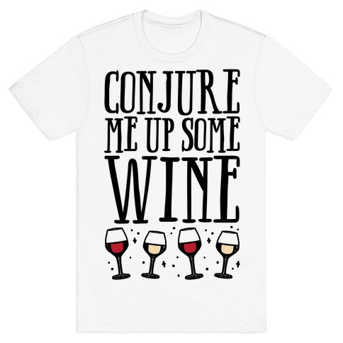 Conjure Me Up Some Wine T-Shirt