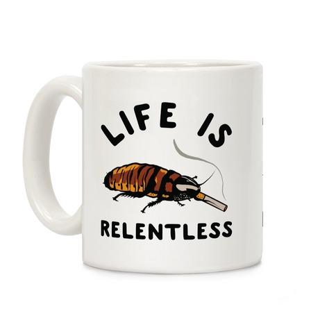 Life is Relentless Cockroach Coffee Mug