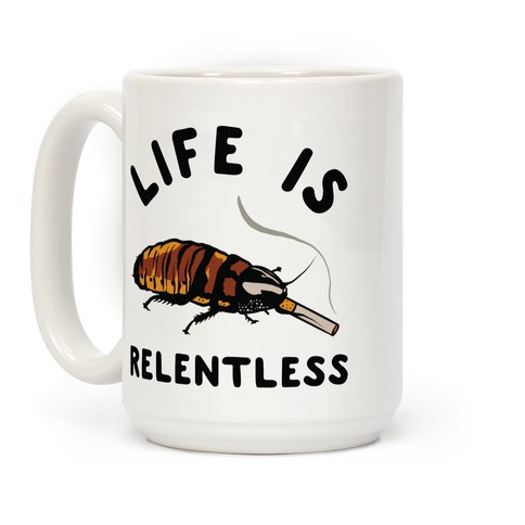 Life is Relentless Cockroach Coffee Mug