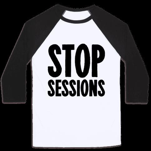 Stop Sessions  Baseball Tee