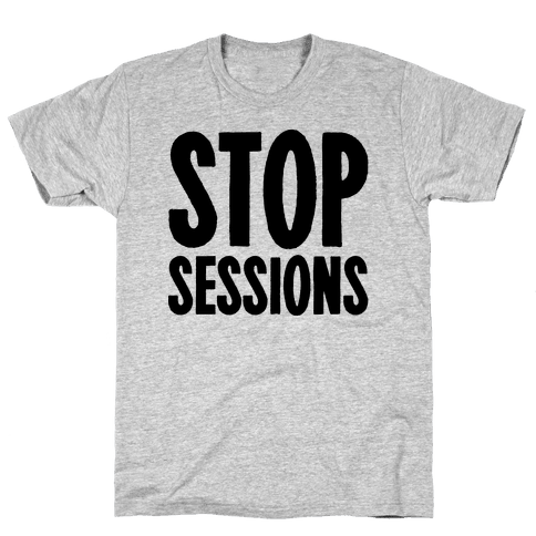 Stop Sessions  Mens T-Shirt