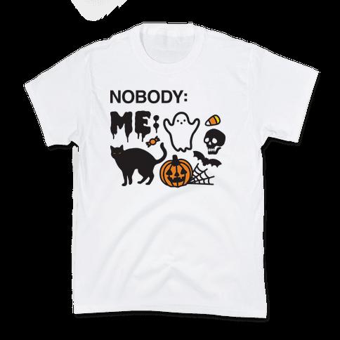 Nobody: Me: HALLOWEEN Kids T-Shirt