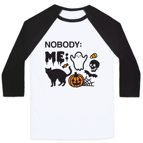 Nobody: Me: HALLOWEEN Baseball Tee