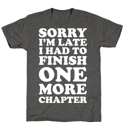 Sorry I'm Late I Had To Finish One More Chapter T-Shirt
