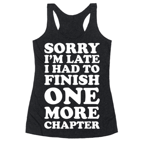 Sorry I'm Late I Had To Finish One More Chapter Racerback Tank Top