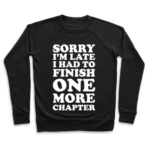 Sorry I'm Late I Had To Finish One More Chapter Pullover