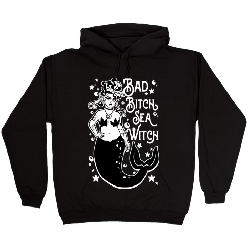 Bad Bitch Sea Witch Hooded Sweatshirt