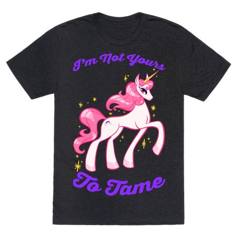 I'm Not Yours To Tame T-Shirt