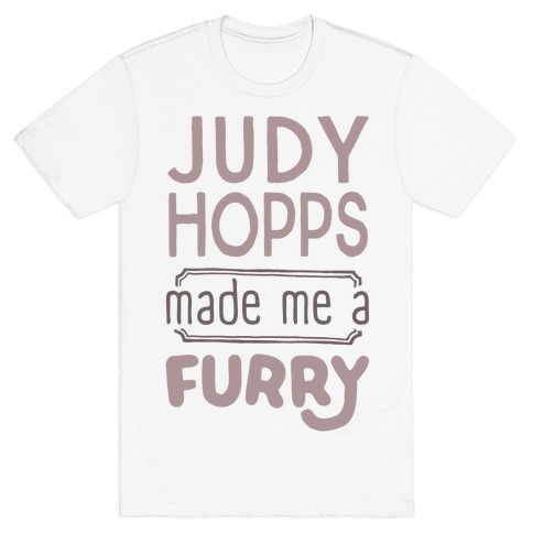 Judy Hopps Made Me A Furry T-Shirt