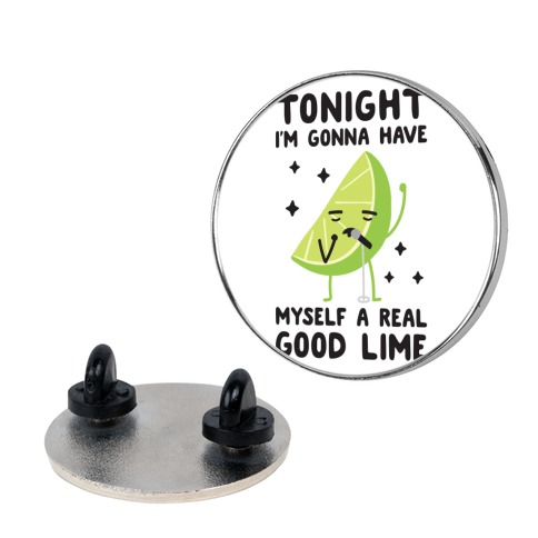 Tonight I'm Gonna Have Myself a Real Good Lime Pin
