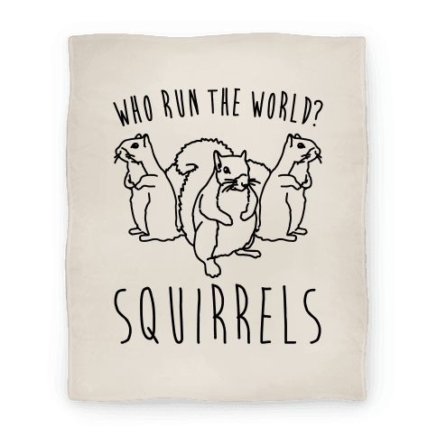 Who Run The World Squirrels Parody Blanket