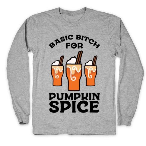 Basic Bitch for Pumpkin Spice Long Sleeve T-Shirt