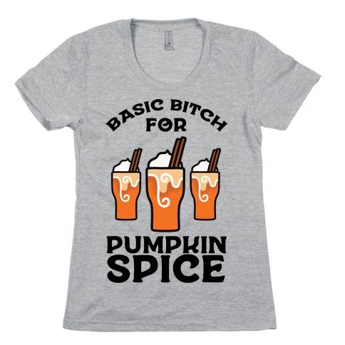 Basic Bitch for Pumpkin Spice Womens T-Shirt