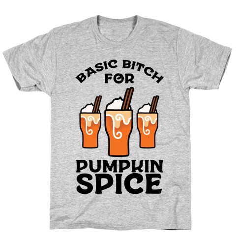 Basic Bitch for Pumpkin Spice T-Shirt