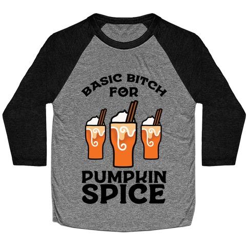 Basic Bitch for Pumpkin Spice Baseball Tee