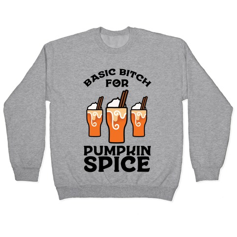 Basic Bitch for Pumpkin Spice Pullover