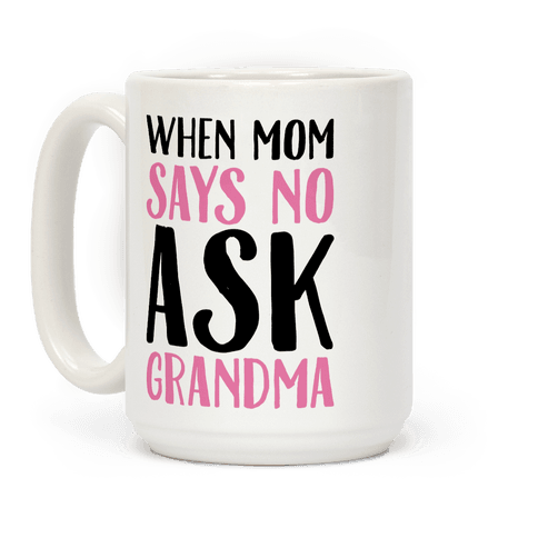When Mom Says No Ask Grandma  Coffee Mug
