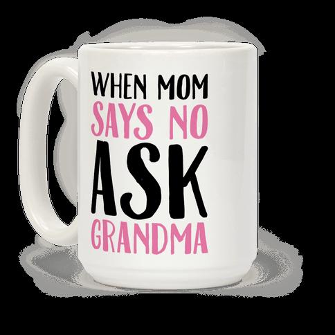 When Mom Says No Ask Grandma  Coffee Mug