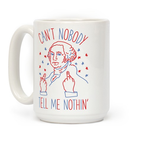 Can't Nobody Tell Me Nothin' George Washington RWB Coffee Mug