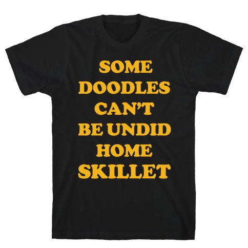 Some Doodles Can't Be Undid T-Shirt