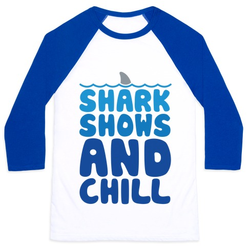 Shark Shows and Chill Parody Baseball Tee