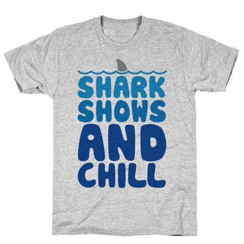 Shark Shows and Chill Parody T-Shirt