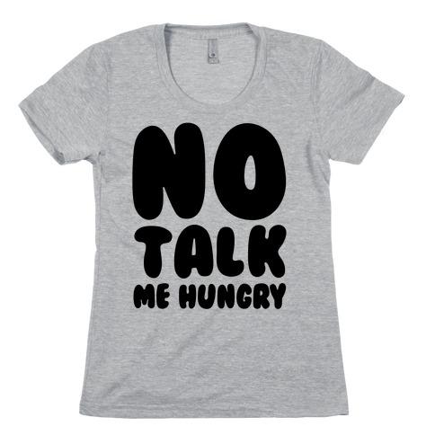 No Talk Me Hungry Womens T-Shirt