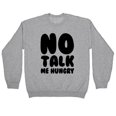 No Talk Me Hungry Pullover