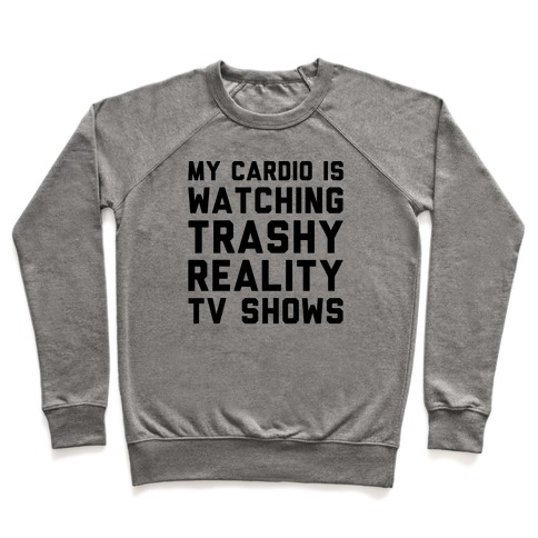 My Cardio Is Watching Trashy Reality TV Shows Parody Pullover
