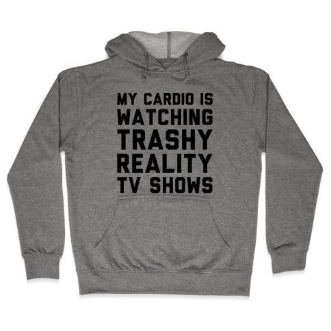 My Cardio Is Watching Trashy Reality TV Shows Parody Hooded Sweatshirt