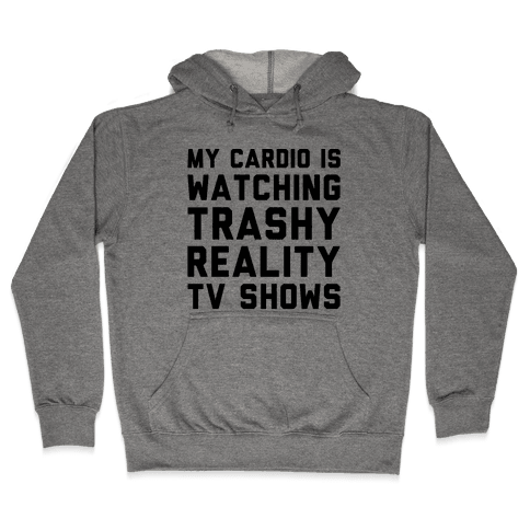 My Cardio Is Watching Trashy Reality TV Shows Parody Hooded Sweatshirt