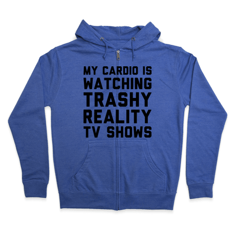 My Cardio Is Watching Trashy Reality TV Shows Parody Zip Hoodie