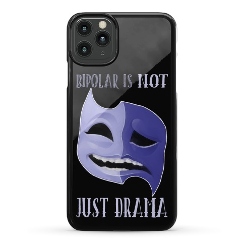 Bipolar Is Not Just Drama Phone Case