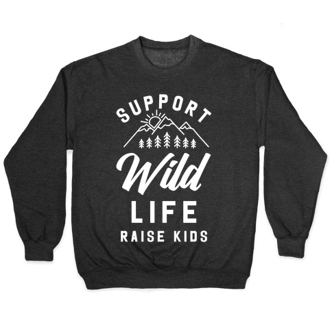 Support Wild Life Raise Kids Pullover