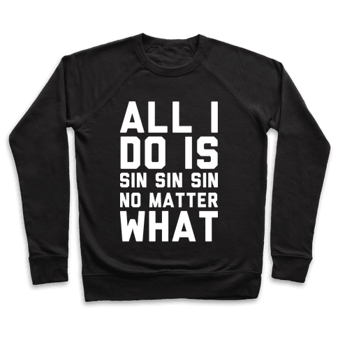 All I Do Is Sin Sin Sin No Matter What Pullover