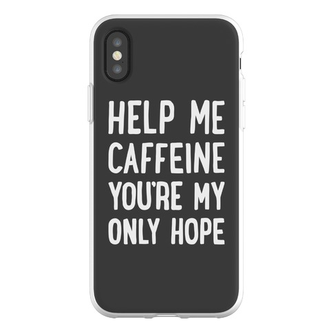 Help Me Caffeine You're My Only Hope Phone Flexi-Case