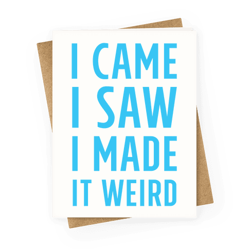 I Made it Weird Greeting Card
