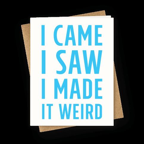 I Made it Weird Greeting Card